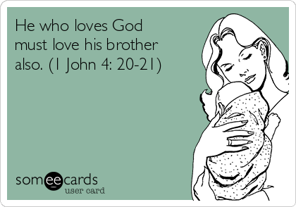 he-who-loves-god-must-love-his-brother-also-1-john-4-20-21-c2f7d