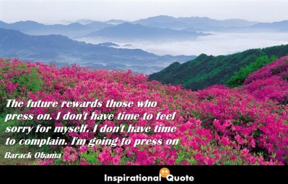 Barack-Obama-The-future-rewards-those-who-press-on.-I-dont-have-time-to-feel-sorry-for-myself.-I-dont-have-time-to-complain.-Im-going-to-press-on-686x440