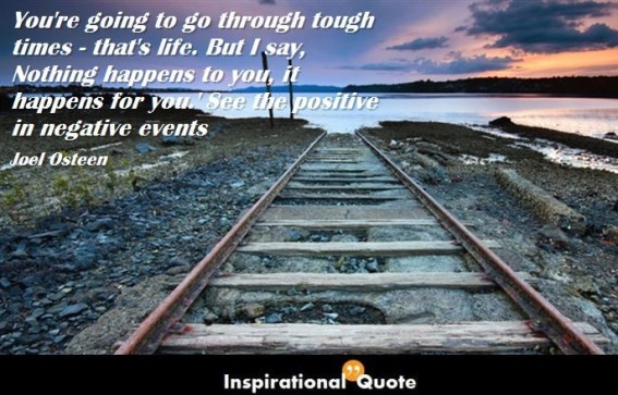 Joel-Osteen-Youre-going-to-go-through-tough-times-thats-life.-But-I-say-Nothing-happens-to-you-it-happens-for-you.-See-the-positive-in-negative-events-686x440