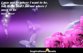 Joyce-Meyer-I-may-not-be-where-I-want-to-be-but-thank-God-I-am-not-where-I-used-to-be-686x440