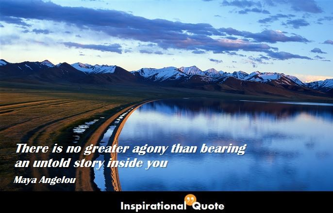 Maya-Angelou-There-is-no-greater-agony-than-bearing-an-untold-story-inside-you-686x440