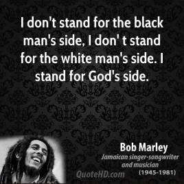 bob-marley-musician-quote-i-dont-stand-for-the-black-mans-side-i-don-t-stand-for